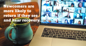 Newcomers are more likely to return if they see and hear recovery