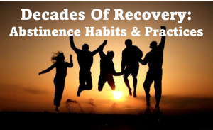 Decades of Recovery: Abstinence Habits + Practices